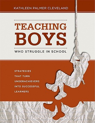 Teaching Boys Who Struggle in School: Strategies That Turn Underachievers Into Successful Learners