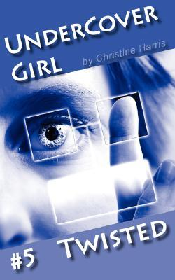 Twisted (Undercover Girl, #5)