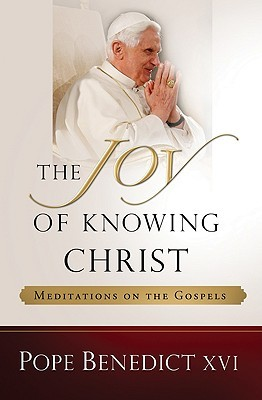 The Joy of Knowing Christ by Pope Benedict XVI