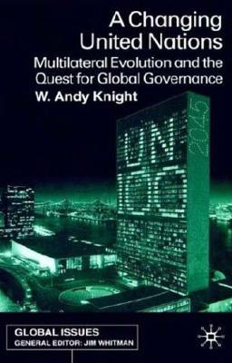 A Changing United Nations: Multilateral Evolution and the Quest for Global Governance