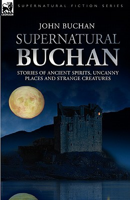 Supernatural Buchan - Stories of Ancient Spirits Uncanny Plac... by John Buchan