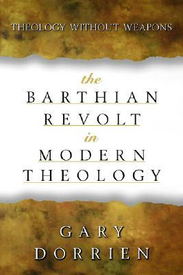 The Barthian Revolt in Modern Theology: Theology Without Weapons