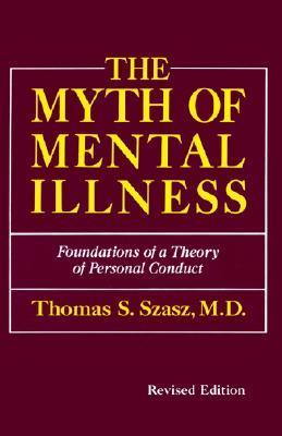 The Myth of Mental Illness by Thomas Stephen Szasz