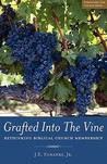 Grafted into the Vine: rethinking biblical church membership (Strengthen The Church)