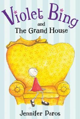 Violet Bing and the Grand House by Jennifer Paros