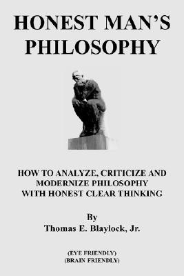 Honest Man's Philosophy: How to Analyze, Criticize and Modernize Philosophy with Honest Clear Thinking