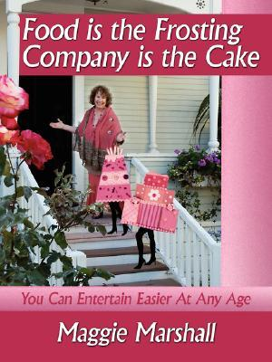 Food Is the Frosting-Company Is the Cake by Maggie Marshall