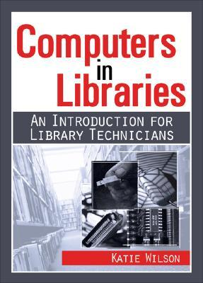 Computers in Libraries: An Introduction for Library Technicians (Resources for Library Technicians) (Resources for Library Technicians)