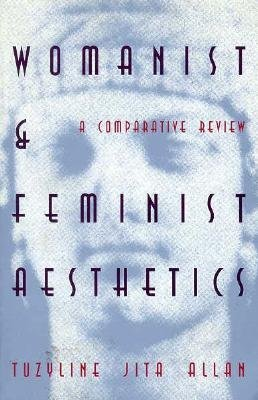 Womanist & Feminist Aesthetics by Tuzyline Jita Allan