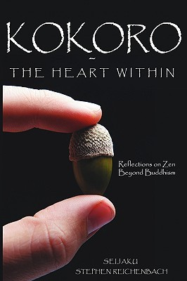Kokoro - The Heart Within: Reflections on Zen Beyond Buddhism