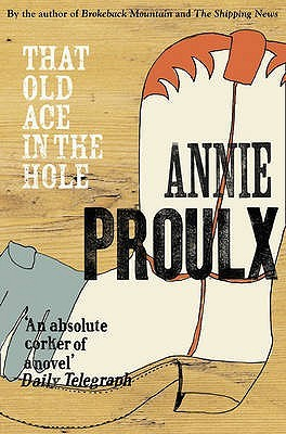 That Old Ace In The Hole by E. Annie Proulx