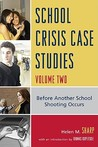School Crisis Case Studies, Volume 2: Before Another School Shooting Occurs