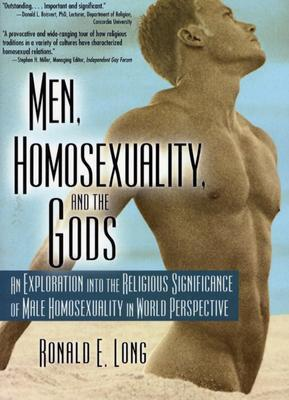 Men, Homosexuality, and the Gods: An Exploration into the Religious Significance of Male Homosexuality in World Perspective (Haworth Gay & Lesbian Studies)