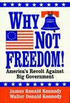 Why Not Freedom!: America's Revolt Against Big Government