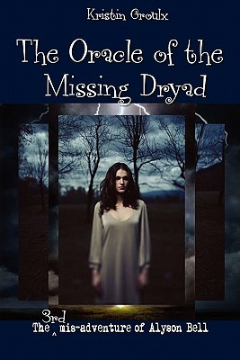 The Oracle of the Missing Dryad (The Mis-Adventures of Alyson Bell #3)