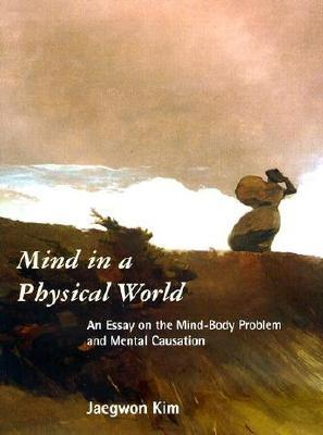 Mind in a Physical World: An Essay on the Mind-Body Problem and Mental Causation