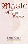 Magic in the Ancient World by Fritz Graf