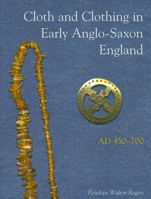 Cloth and Clothing in Early Anglo-Saxon England AD 450-700