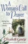 A Woman's Call to Prayer: Making Your Desire to Pray a Reality (George, Elizabeth (Insp))