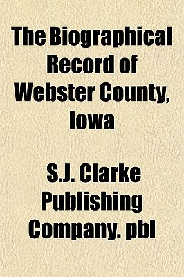 The Biographical Record of Webster County, Iowa