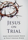 Jesus on Trial by James Montgomery Boice
