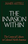 The Invasion Within: The Contest of Cultures in Colonial North America