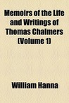 Memoirs of the Life and Writings of Thomas Chalmers (Volume 1)