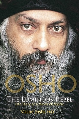 Osho : The Luminous Rebel: Story of a Maverick Mystic