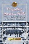 Projecting America, 1958: Film and Cultural Diplomacy at the Brussels World's Fair