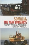 Somalia: The New Barbary?: Piracy and Islam in the Horn of Africa