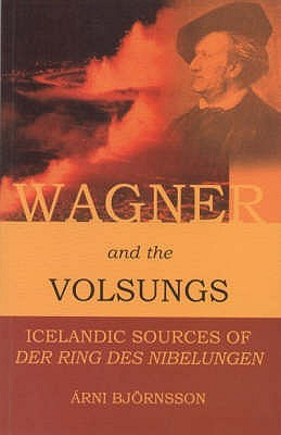 Wagner And The Volsungs by Árni Björnsson
