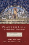 Praying the Psalms with the Early Christians: Ancient Songs for Modern Hearts