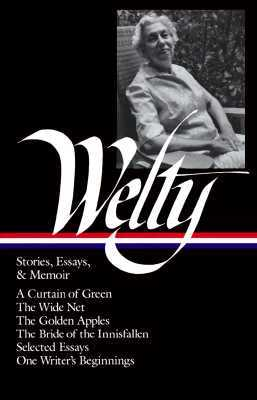 Stories, Essays, and Memoirs by Eudora Welty