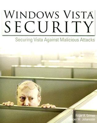 Windows Vista Security: Securing Vista Against Malicious Attacks