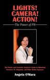Lights! Camera! Action! the Power of PR: The Plastic and Cosmetic Surgeon's Guide to Obtaining Priceless TV, Magazine, and Other Media Exposure