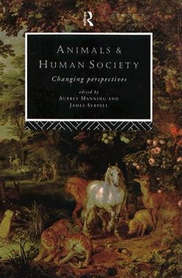 Animals and Human Society by Aubrey Manning
