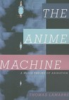 The Anime Machine by Thomas Lamarre