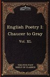 English Poetry I: Chaucer to Gray: The Five Foot Shelf of Classics, Vol. XL (in 51 Volumes)