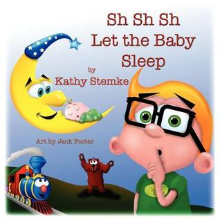 Sh Sh Sh Let the Baby Sleep by Kathy Stemke