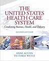 The United States Health Care System: Combining Business, Health, and Delivery