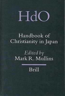 Handbook of Christianity in Japan (Handbook of Oriental Studies/Handbuch Der Orientalistik - Part 5: Japan, 10) (Handbook of Oriental Studies/Handbuch Der Orientalistik)