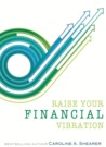 Raise Your Financial Vibration: Tips and Tools to Embrace Your Infinite Spiritual Abundance (Raise Your Vibration min-e-book series)