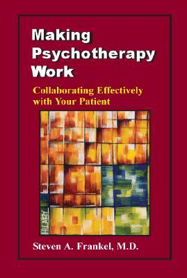 Making Psychotherapy Work: Collaborating Effectively with Your Patient