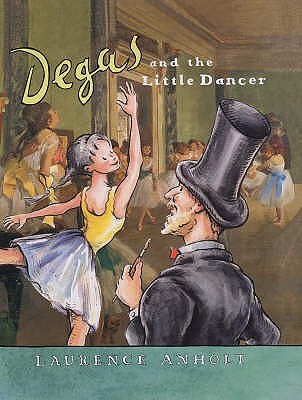 Degas and the Little Dancer by Laurence Anholt