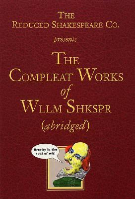The Compleat Works of Wllm Shkspr by Reduced Shakespeare Company