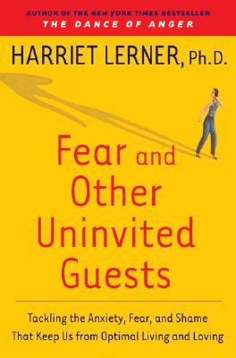 Fear and Other Uninvited Guests by Harriet Lerner