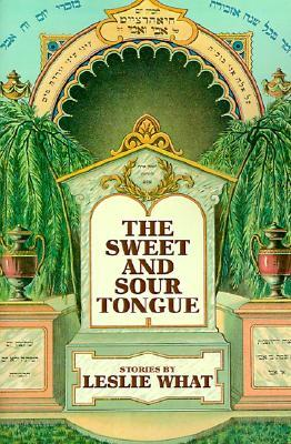 The Sweet and Sour Tongue by Leslie What