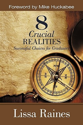 8 Crucial Realities: Successful Choices for Graduates  by  Lissa Raines