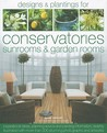 Designs & Plantings for Conservatories, Sunrooms & Garden Rooms: Inspirational Ideas, Planning Advice and Planting Information, Lavishly Illustrated with More Than 300 Studding Photographs and Artworks
