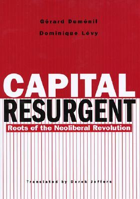 Capital Resurgent: Roots of the Neoliberal Revolution